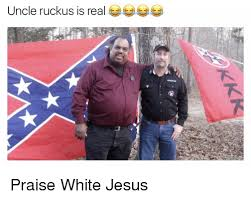 Uncle Ruckus Memes - uncle ruckus is real praise white jesus blackpeopletwitter meme