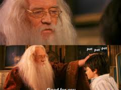 Good For You Meme - dumbledore meme weknowmemes