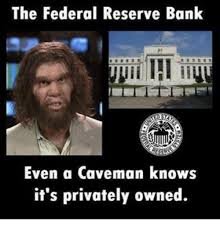 Owned Meme - the federal reserve bank even a caveman knows it s privately owned