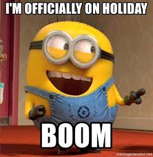 Holiday Meme - i m officially on holiday boom dave le minion meme generator