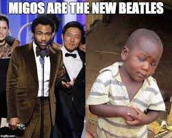 Migos Meme - donald glover says the migos are the new beatles donaldglover