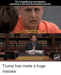Arrested Development Memes - the trumprussia investigation explained in arrested development