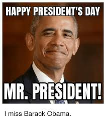 Presidents Day Meme - happy president s day mr president i miss barack obama meme on me me