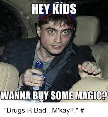 Drugs Are Bad Meme - hey kids wanna buy some magic drugs r badm kay bad meme on me me