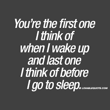 Think Before You Text Your - you re the first one i think of when i wake up quotes for him and her