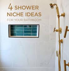 bathroom niche ideas 4 shower niche ideas for your bathroom