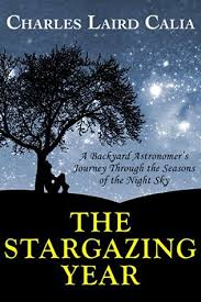 Backyard Astronomer The Stargazing Year By Charles Laird Calia
