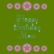 happy birthday mom 150 happy birthday mom messages