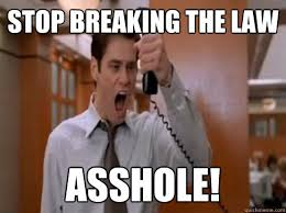 Stop Breaking The Law Meme - stop breaking the law asshole stop breaking the law quickmeme