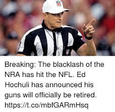 Ed Hochuli Meme - breaking the blacklash of the nra has hit the nfl ed hochuli has
