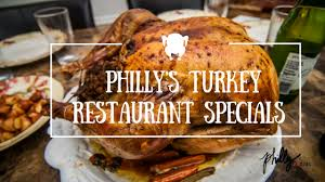 philly s turkey restaurant specials philly pr