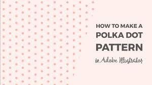illustrator pattern polka dots how to make a polka dot pattern in illustrator youtube