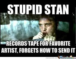 Stan Meme - stupid stan by maestro meme center