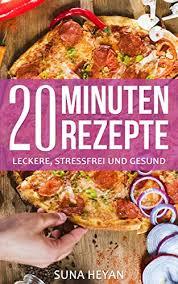 schnelle küche rezepte 20 minuten rezepte das blitz kochbuch für die stressfreie küche