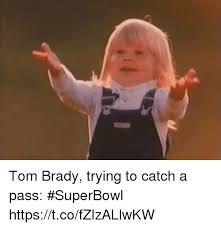 Sad Brady Meme - tom brady trying to catch a pass superbowl httpstcofzlzallwkw