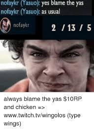 Yas Meme - no yasuo yes blame the yas nofaykr masuo as usual nofaykr always