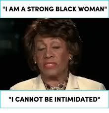 Black Woman Meme - 25 best memes about i am a strong black woman i am a strong