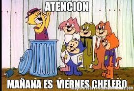 imagenes de viernes chelero atencion mañana es viernes chelero meme de don gato y su pandilla