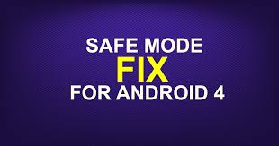 android safe mode safe mode fix for android 4