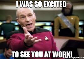 Excited Meme - i was so excited to see you at work meme picard wtf 44493