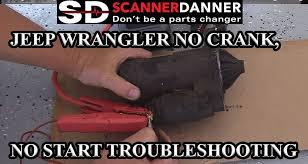 jeep wrangler no crank no start troubleshooting scannerdanner