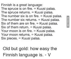 Finnish Language Meme - finnish is a great language the spruce is on fire kuusi palaa the