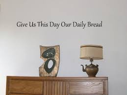 Wall Decals Amazon by Amazon Com Give Us This Day Our Daily Bread Vinyl Wall Decal