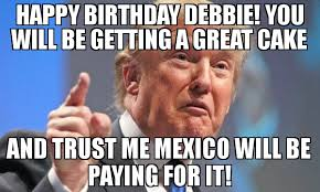 Debbie Meme - happy birthday debbie you will be getting a great cake and trust me