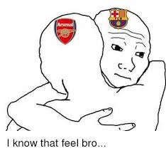 I Know That Feel Bro Meme - arsenal i know that feel bro meme on me me