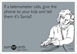 Telemarketer Meme - if a telemarketer calls give the phone to your kids and tell them