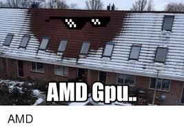 Amd Meme - amd gpu amd funny meme on me me