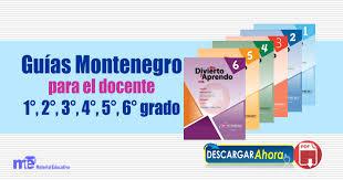 examen montenegro 3 grado primaria guías montenegro para el docente 1 2 3 4 5 6 grado primaria