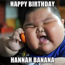 Happy Birthday Meme Creator - happy birthday hannah banana fat chinese kid meme generator