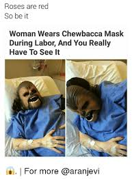 Chewbacca Memes - roses are red so be it woman wears chewbacca mask during labor and