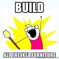Ikea Furniture Meme - build all the ikea furniture all the things meme generator