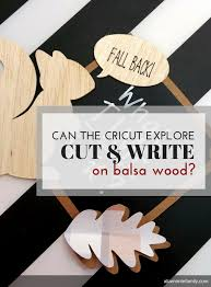 Balsa Wood Projects For Free by Can The Cricut Explore Air Cut And Write On Balsa Wood