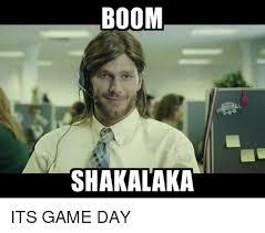 Game Day Meme - boom shakalaka its game day meme on me me