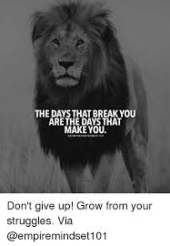 I Give Up Meme - the days that break you are the days that make you 101 don t give up