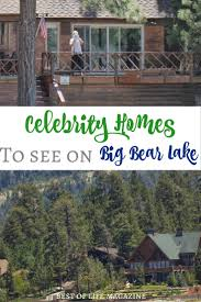 celebrity homes to see on big bear lake the best of life