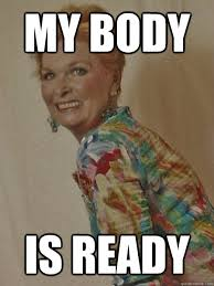 Excited Memes - my body is ready overly excited old woman quickmeme