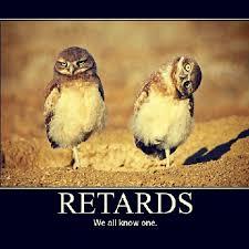 Retards Retards Everywhere Meme - retards retards everywhere meme by hehe101 memedroid