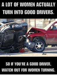 Turn Photo Into Meme - a lot of women actually turn into good drivers so if you re a good