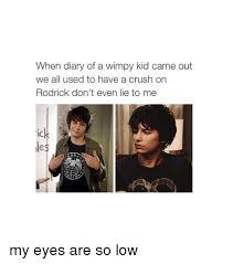 Wimpy Meme - when diary of a wimpy kid came out we all used to have a crush on