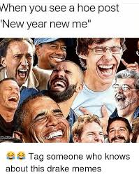 New Drake Meme - when you see a hoe post new year new me tag someone who knows
