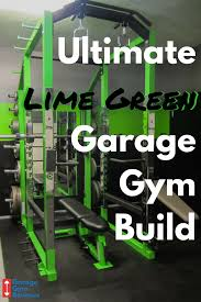 How To Build A One Car Garage by The Ultimate Lime Green Garage Gym Build Garage Gym Reviews