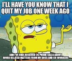 Quit Work Meme - i just quit my job of years meme guy