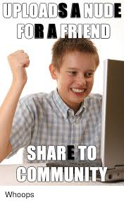 Whoops Meme - uploads a nude share to community on imqu community meme on