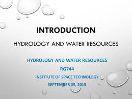 INTRODUCTION HYDROLOGY AND WATER RESOURCES HYDROLOGY AND WATER RESOURCES RG    INSTITUTE OF SPACE TECHNOLOGY SEPTEMBER
