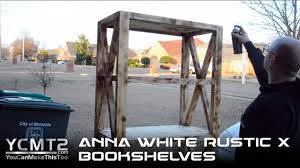 Anna White Bookcase by Ana White U0027s Diy Rustic X Bookshelves How To Youtube