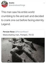 Masterbating Memes - if stucky had lived in pompeii the burning platform